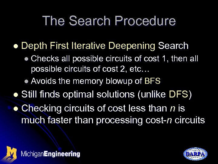 The Search Procedure l Depth First Iterative Deepening Search l Checks all possible circuits