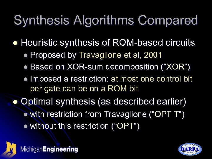 Synthesis Algorithms Compared l Heuristic synthesis of ROM-based circuits l Proposed by Travaglione et