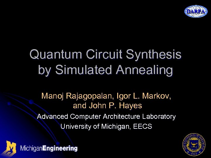DARPA Quantum Circuit Synthesis by Simulated Annealing Manoj Rajagopalan, Igor L. Markov, and John