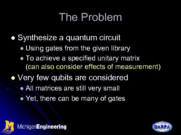 The Problem l Synthesize a quantum circuit l Using gates from the given library