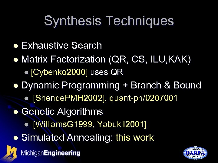 Synthesis Techniques Exhaustive Search l Matrix Factorization (QR, CS, ILU, KAK) l l [Cybenko
