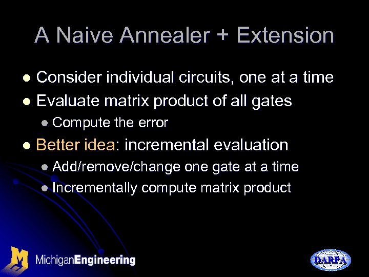 A Naive Annealer + Extension Consider individual circuits, one at a time l Evaluate
