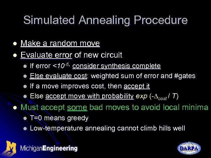 Simulated Annealing Procedure l l Make a random move Evaluate error of new circuit