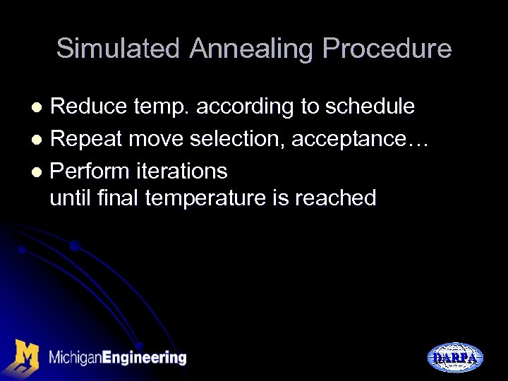 Simulated Annealing Procedure Reduce temp. according to schedule l Repeat move selection, acceptance… l