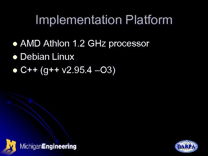 Implementation Platform AMD Athlon 1. 2 GHz processor l Debian Linux l C++ (g++