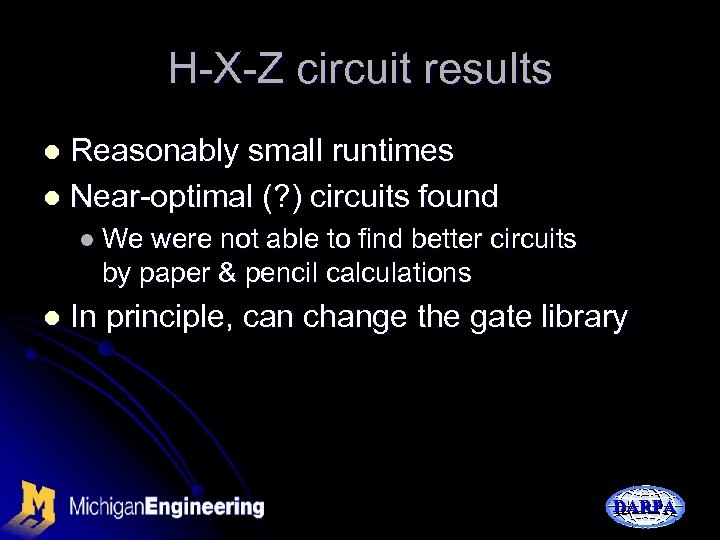 H-X-Z circuit results Reasonably small runtimes l Near-optimal (? ) circuits found l l
