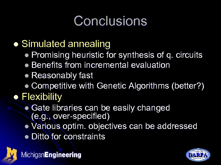 Conclusions l Simulated annealing l Promising heuristic for synthesis of q. circuits l Benefits
