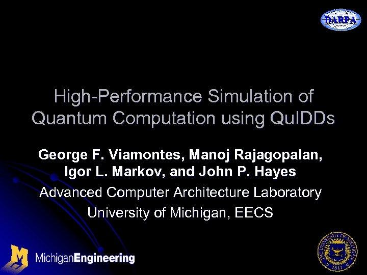 DARPA High-Performance Simulation of Quantum Computation using Qu. IDDs George F. Viamontes, Manoj Rajagopalan,