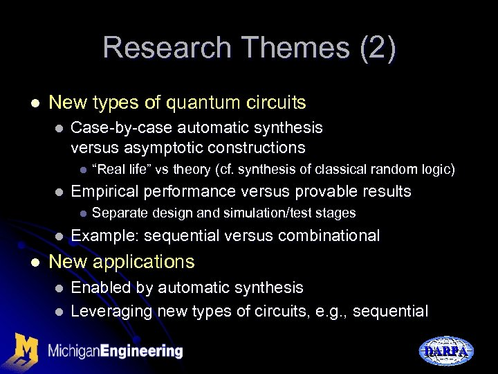 Research Themes (2) l New types of quantum circuits l Case-by-case automatic synthesis versus