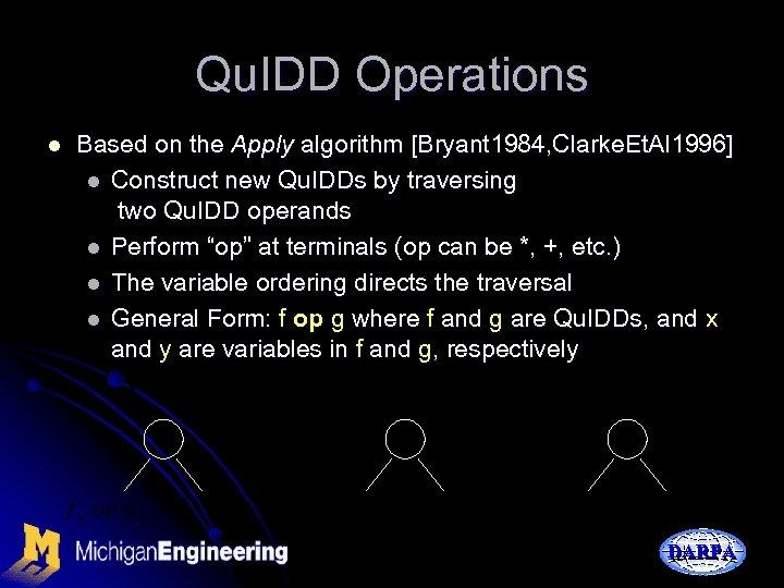 Qu. IDD Operations l Based on the Apply algorithm [Bryant 1984, Clarke. Et. Al