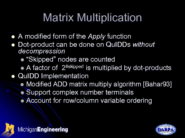 Matrix Multiplication l l l A modified form of the Apply function Dot-product can