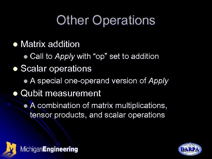 Other Operations l Matrix addition l Call l Scalar operations l. A l to