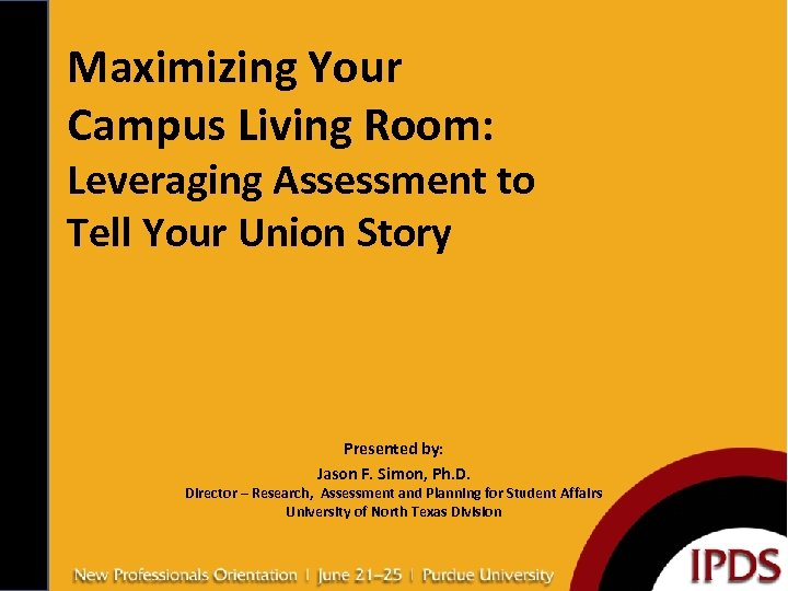 Maximizing Your Campus Living Room: Leveraging Assessment to Tell Your Union Story Presented by: