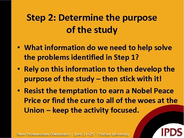 Step 2: Determine the purpose of the study • What information do we need
