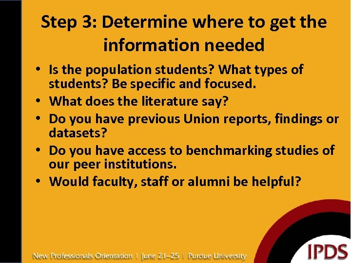 Step 3: Determine where to get the information needed • Is the population students?