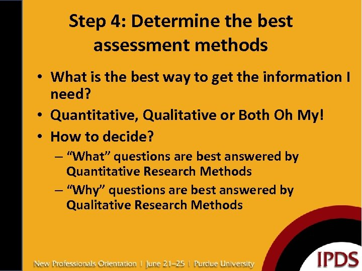Step 4: Determine the best assessment methods • What is the best way to