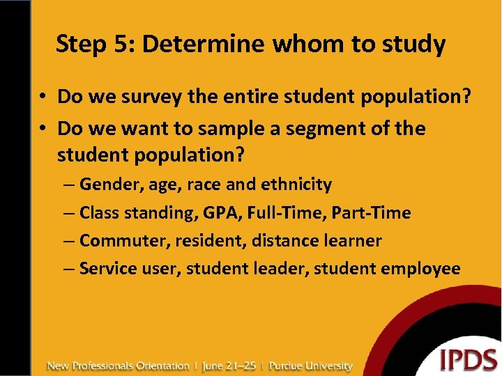 Step 5: Determine whom to study • Do we survey the entire student population?