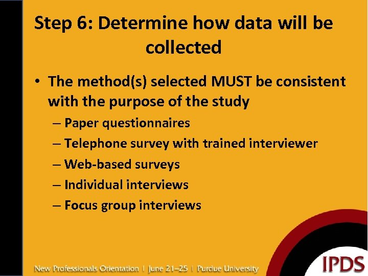 Step 6: Determine how data will be collected • The method(s) selected MUST be