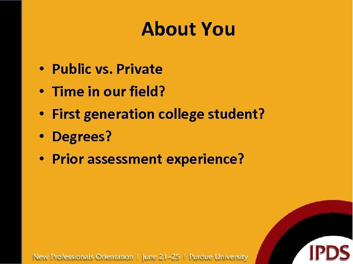 About You • • • Public vs. Private Time in our field? First generation