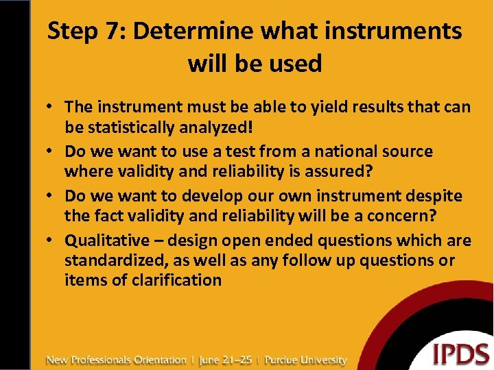 Step 7: Determine what instruments will be used • The instrument must be able