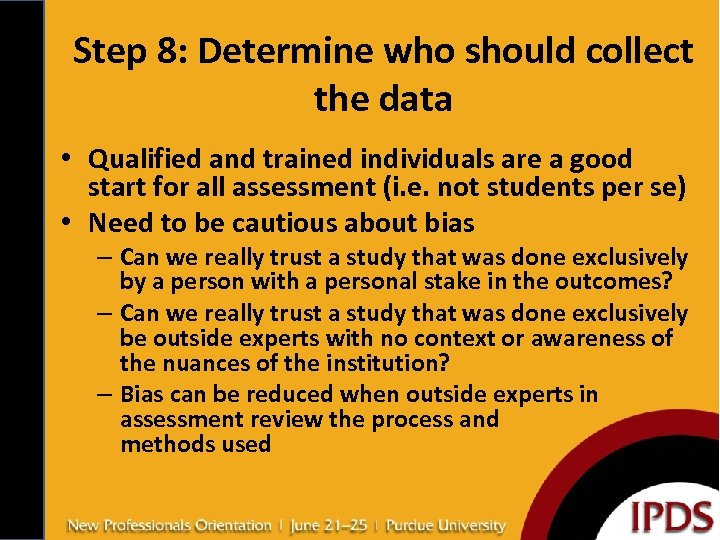 Step 8: Determine who should collect the data • Qualified and trained individuals are