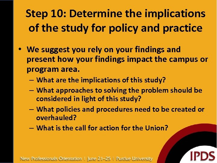 Step 10: Determine the implications of the study for policy and practice • We