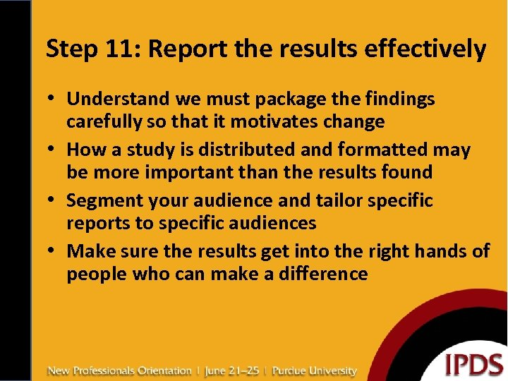 Step 11: Report the results effectively • Understand we must package the findings carefully
