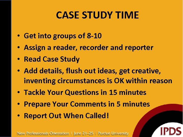 CASE STUDY TIME Get into groups of 8 -10 Assign a reader, recorder and