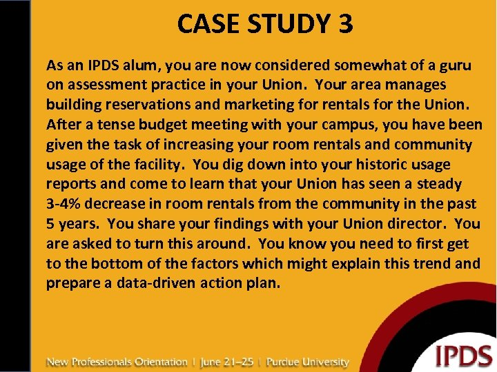 CASE STUDY 3 As an IPDS alum, you are now considered somewhat of a