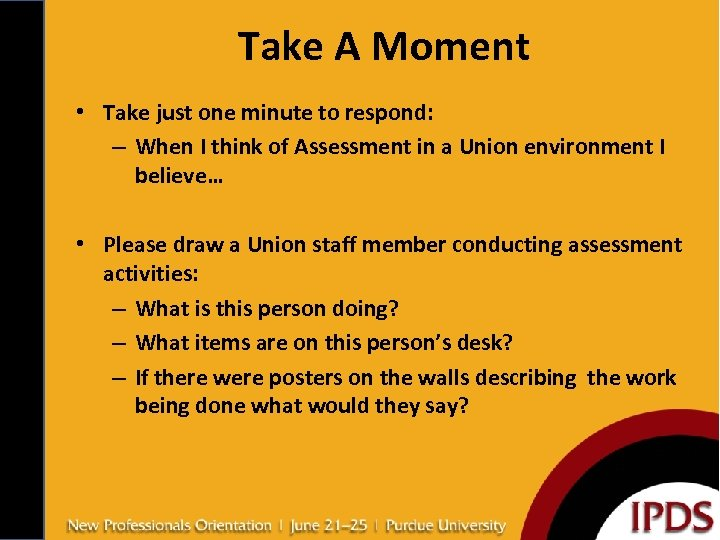Take A Moment • Take just one minute to respond: – When I think