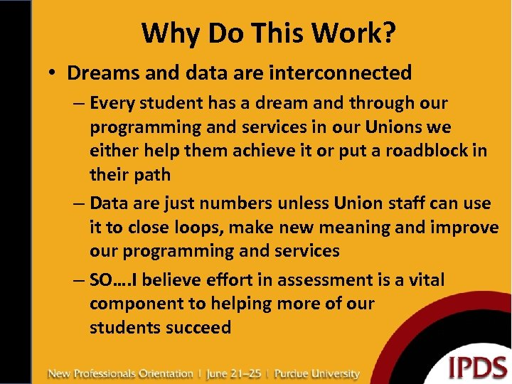 Why Do This Work? • Dreams and data are interconnected – Every student has
