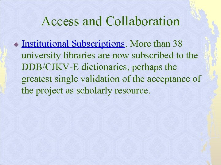 Access and Collaboration u Institutional Subscriptions. More than 38 university libraries are now subscribed
