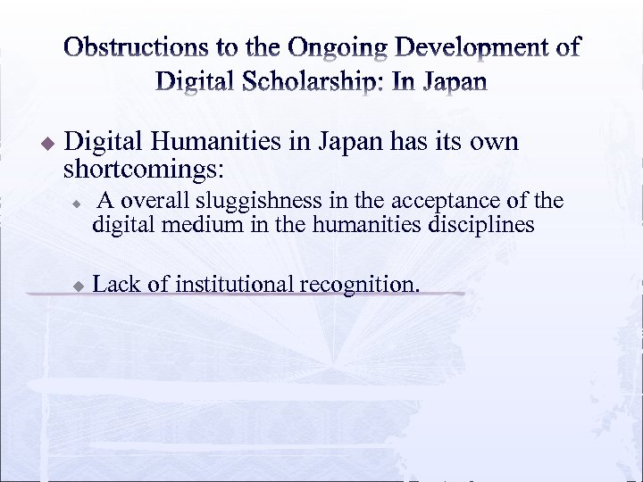 u Digital Humanities in Japan has its own shortcomings: u u A overall sluggishness