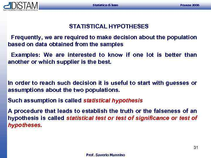Statistica di base Poznan 2006 STATISTICAL HYPOTHESES Frequently, we are required to make