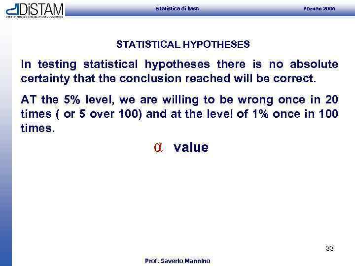 Statistica di base Poznan 2006 STATISTICAL HYPOTHESES In testing statistical hypotheses there is