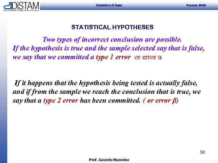 Statistica di base Poznan 2006 STATISTICAL HYPOTHESES Two types of incorrect conclusion are