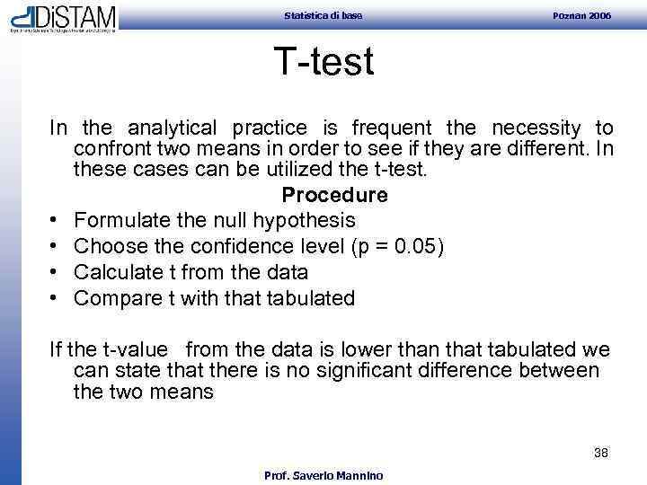 Statistica di base Poznan 2006 T-test In the analytical practice is frequent the
