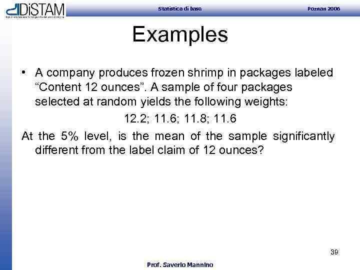 Statistica di base Poznan 2006 Examples • A company produces frozen shrimp in