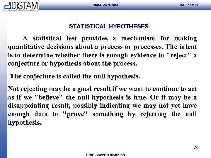 Statistica di base Poznan 2006 STATISTICAL HYPOTHESES A statistical test provides a mechanism