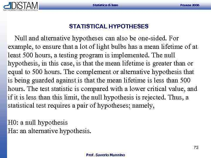 Statistica di base Poznan 2006 STATISTICAL HYPOTHESES Null and alternative hypotheses can also