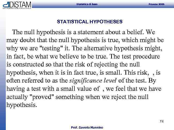 Statistica di base Poznan 2006 STATISTICAL HYPOTHESES The null hypothesis is a statement