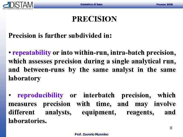 Statistica di base Poznan 2006 PRECISION Precision is further subdivided in: • repeatability