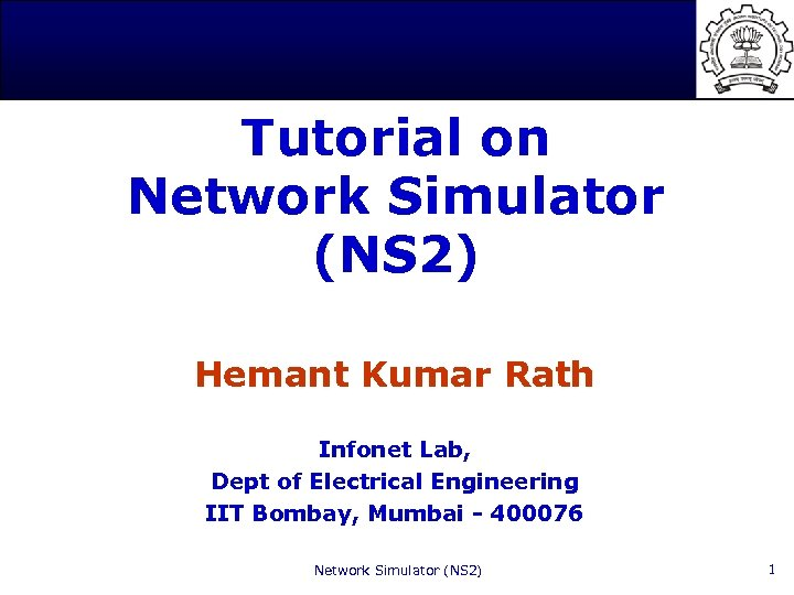 Tutorial on Network Simulator (NS 2) Hemant Kumar Rath Infonet Lab, Dept of Electrical