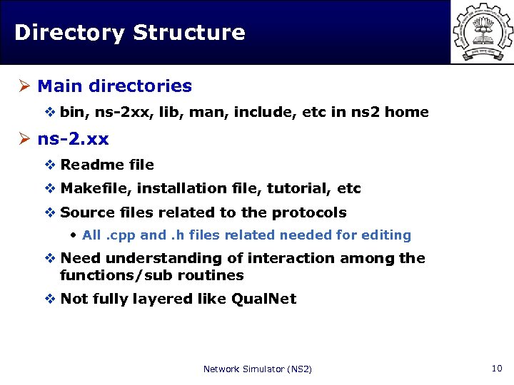 Directory Structure Ø Main directories v bin, ns-2 xx, lib, man, include, etc in
