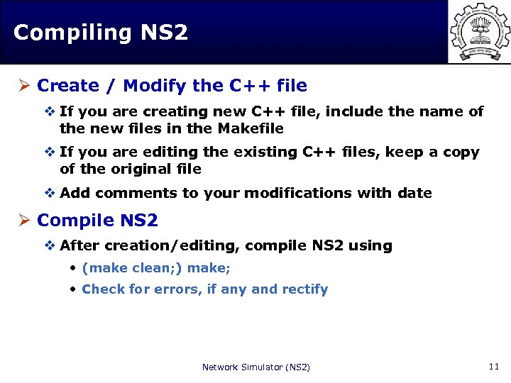 Compiling NS 2 Ø Create / Modify the C++ file v If you are