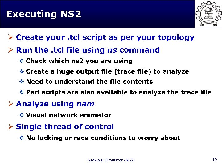 Executing NS 2 Ø Create your. tcl script as per your topology Ø Run