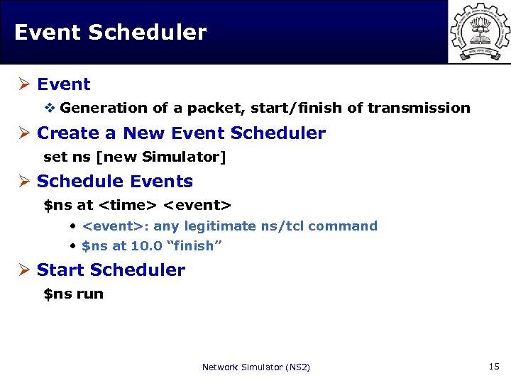 Event Scheduler Ø Event v Generation of a packet, start/finish of transmission Ø Create