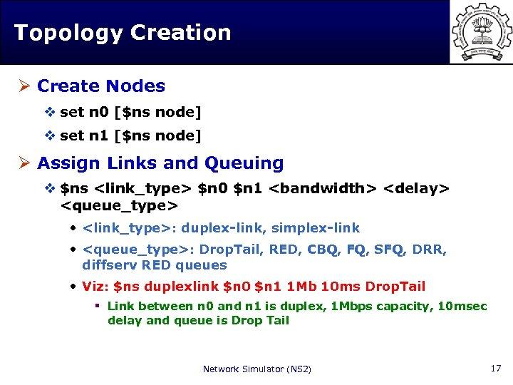 Topology Creation Ø Create Nodes v set n 0 [$ns node] v set n