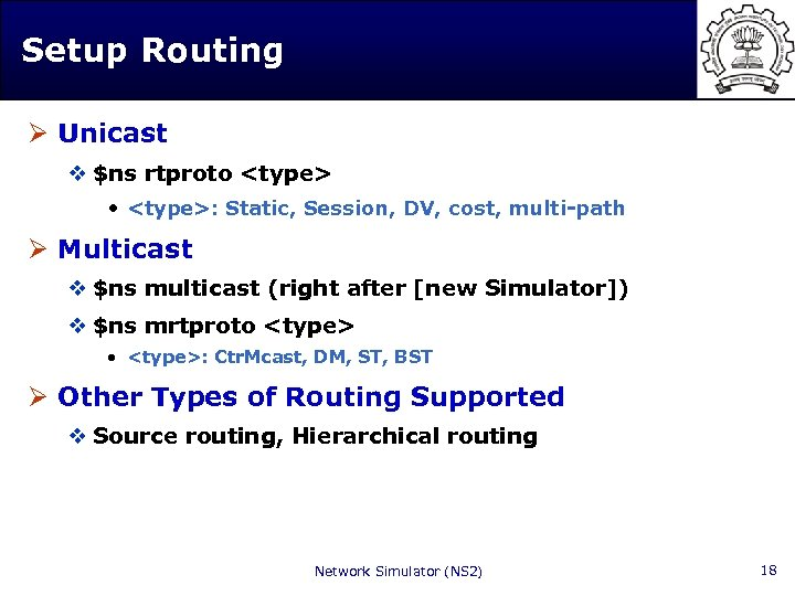 Setup Routing Ø Unicast v $ns rtproto <type> • <type>: Static, Session, DV, cost,