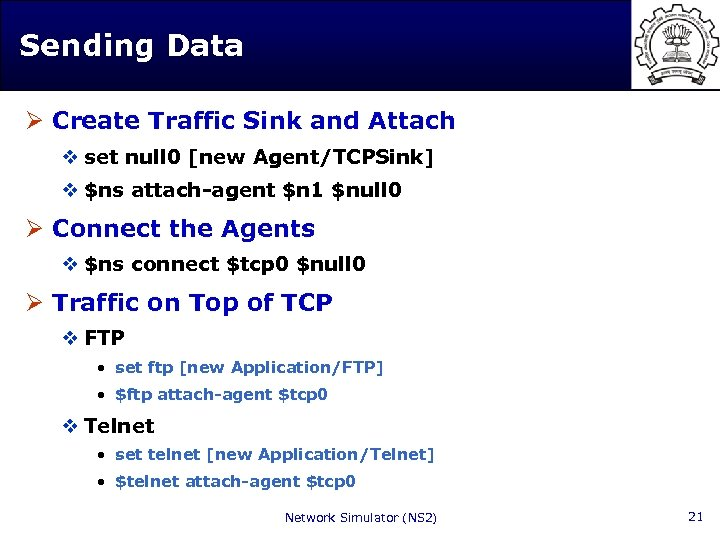 Sending Data Ø Create Traffic Sink and Attach v set null 0 [new Agent/TCPSink]